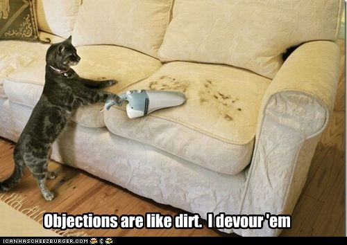 Objections are like dirt.  I devour 'em